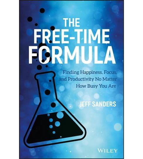 Free-Time Formula : Finding Happiness, Focus, and Productivity No Matter How Busy You Are -  (Hardcover) - image 1 of 1