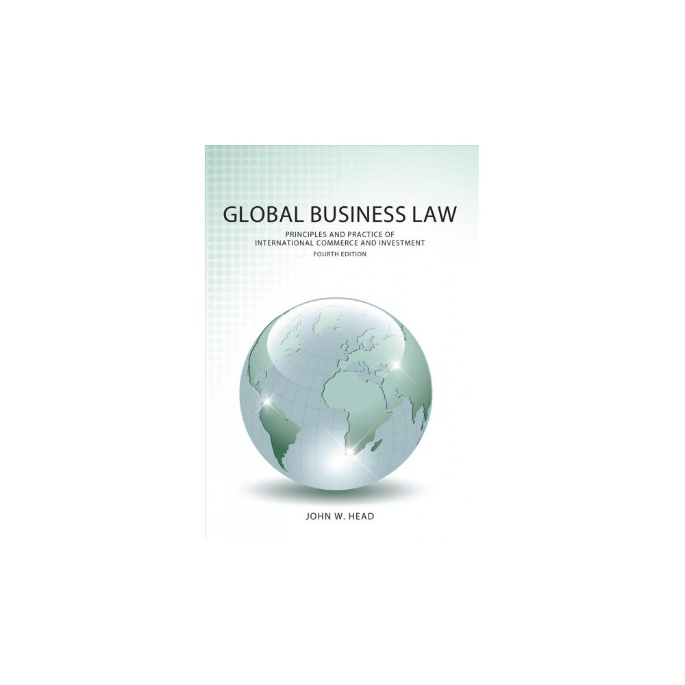 Global Business Law : Principles and Practice of International Commerce and Investment - 4 (Paperback)