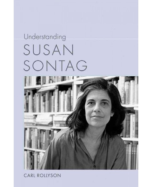 Understanding Susan Sontag (Hardcover) (Carl E. Rollyson) - image 1 of 1