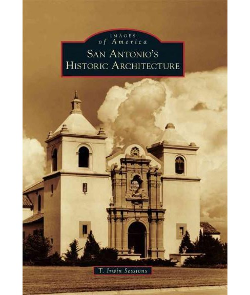 San Antonio's Historic Architecture (Paperback) (T. Irwin Sessions) - image 1 of 1