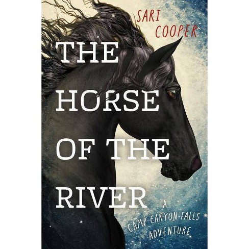 The Horse of the River - (Camp Canyon Falls) by  Sari Cooper (Paperback) - image 1 of 1