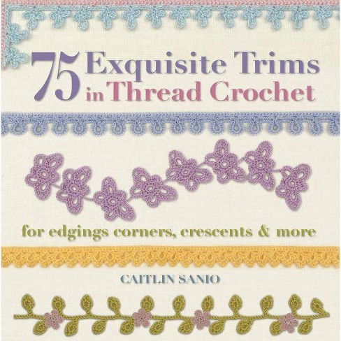 75 Exquisite Trims in Thread Crochet - (Knit & Crochet) by  Caitlin Sainio (Paperback) - image 1 of 1