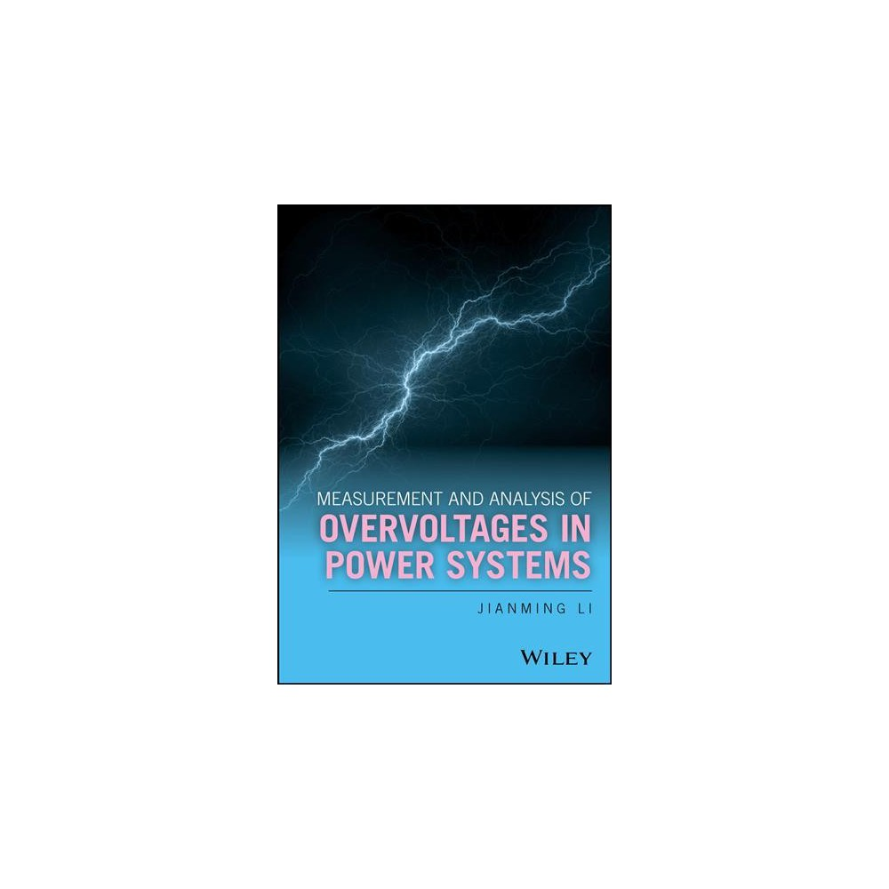 Measurement and Analysis of Overvoltages in Power Systems - by Jianming Li (Hardcover)