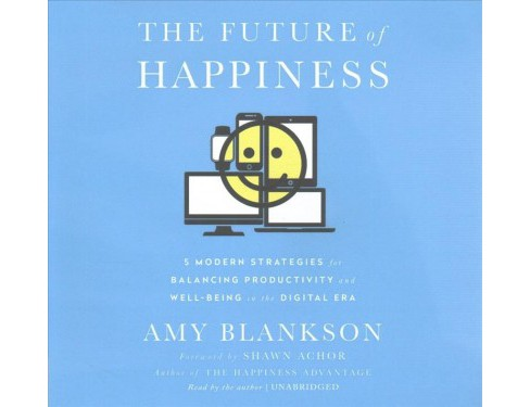 Future of Happiness : 5 Modern Strategies for Balancing Productivity and Well-being in the Digital Era - image 1 of 1