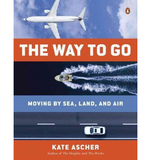 Way to Go : Moving by Sea, Land, and Air (Reprint) (Paperback) (Kate Ascher) - image 1 of 1