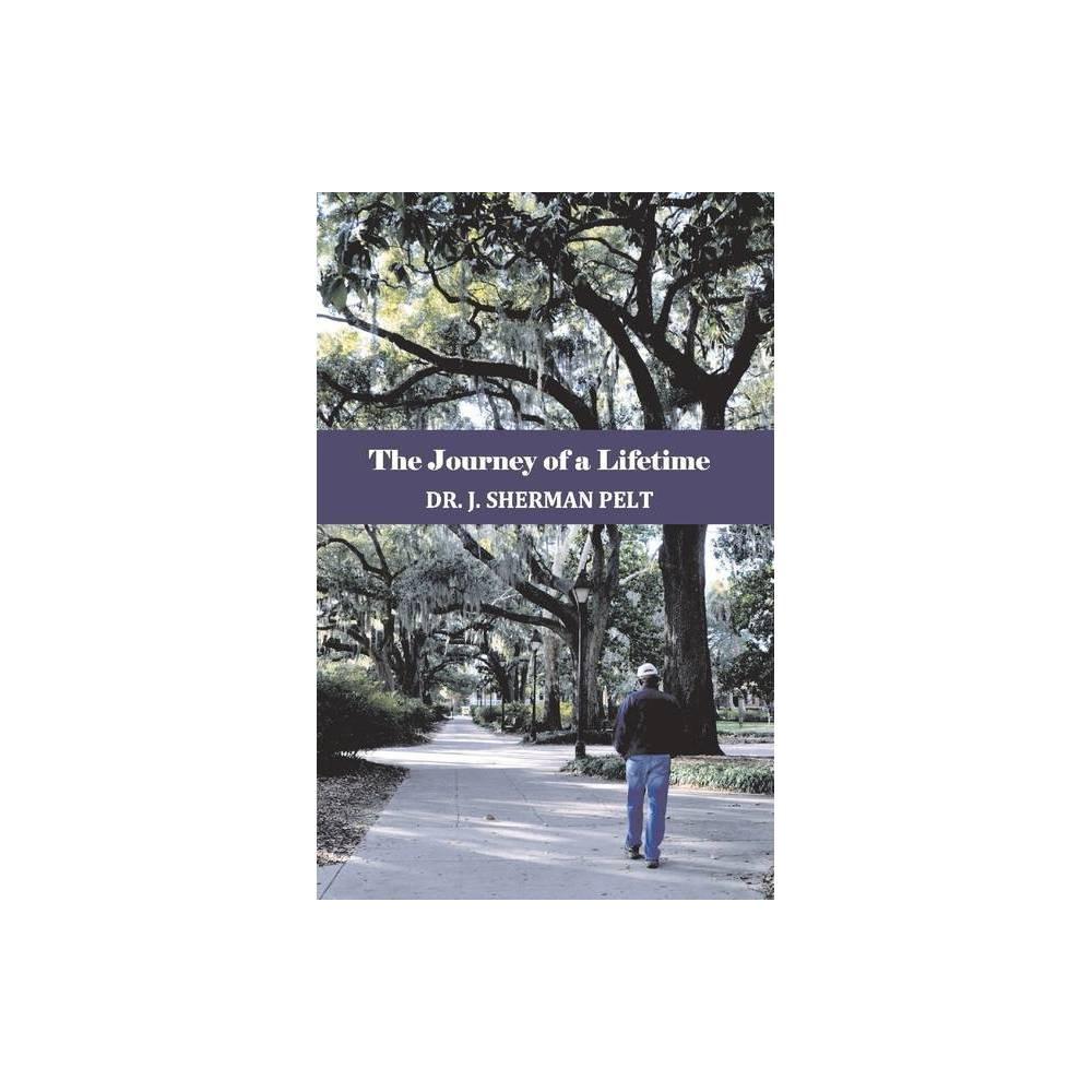 The Journey Of A Lifetime By J Sherman Pelt Paperback
