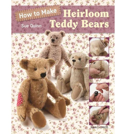 How to Make Heirloom Teddy Bears -  by Sue Quinn (Paperback) - image 1 of 1