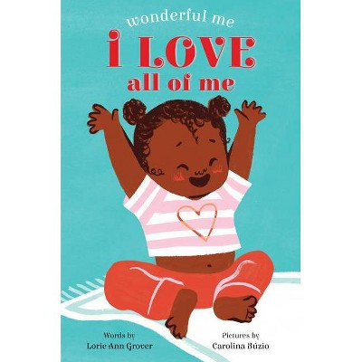 I Love All of Me (Wonderful Me)- by Lorie Ann Grover (Board Book)
