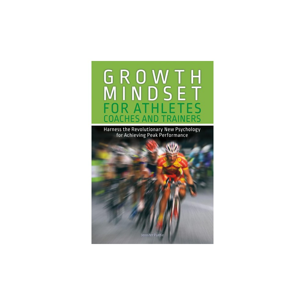 Growth Mindset for Athletes, Coaches and Trainers : Harness the Revolutionary New Psychology for