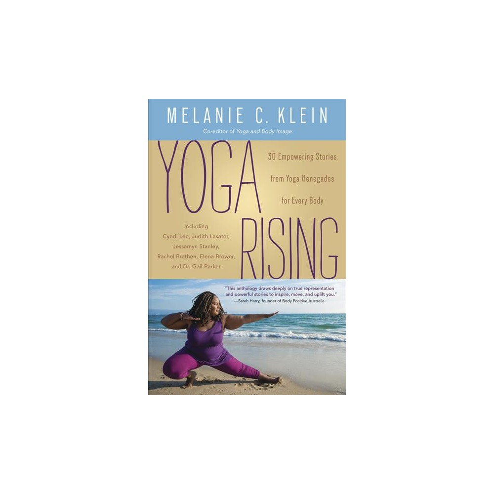 Yoga Rising : 30 Empowering Stories from Yoga Renegades for Every Body (Paperback) (Melanie C. Klein)
