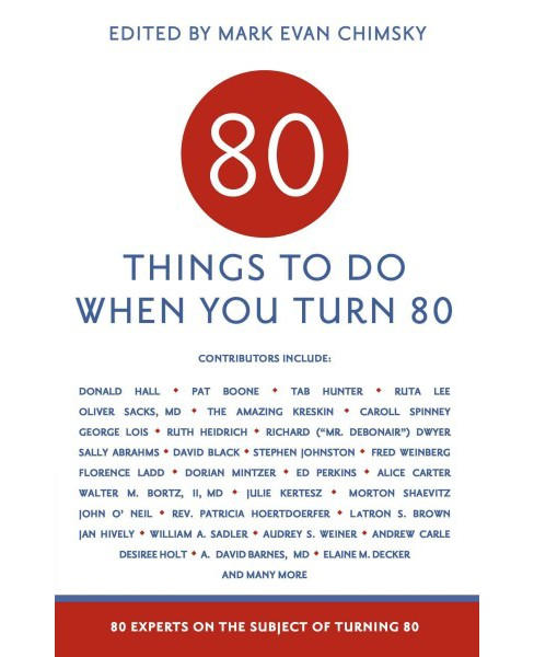 80 Things to Do When You Turn 80 : 80 Experts on the Subject of Turning 80 (Paperback) - image 1 of 1