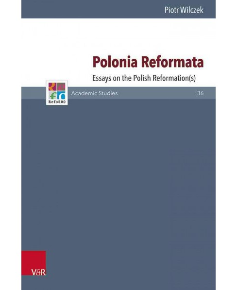 Polonia Reformata : Essays on the Polish Reformation(s) (Hardcover) (Piotr Wilczek) - image 1 of 1