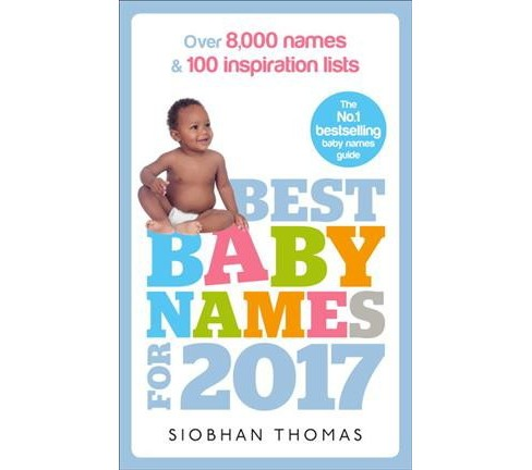 Best Baby Names for 2017 : Over 8,000 Names & 100 Inspiration Lists (Updated) (Paperback) (Siobhan - image 1 of 1