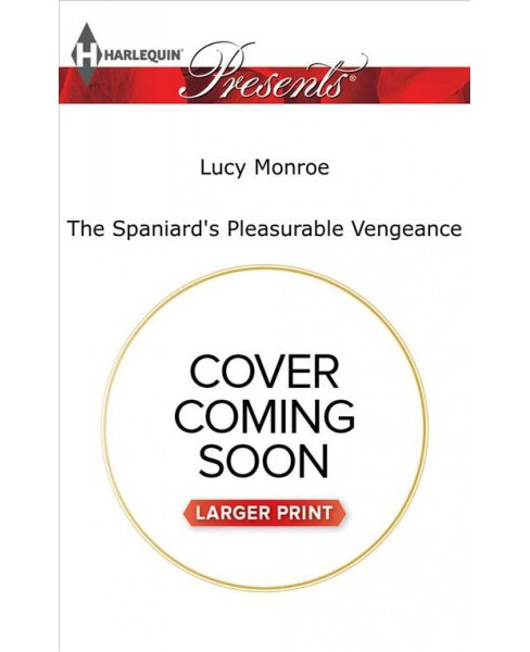 Spaniard's Pleasurable Vengeance -  Large Print by Lucy Monroe (Paperback) - image 1 of 1