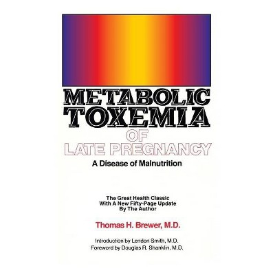 Metabolic Toxemia of Late Pregnancy - by  Thomas H Brewer (Paperback)