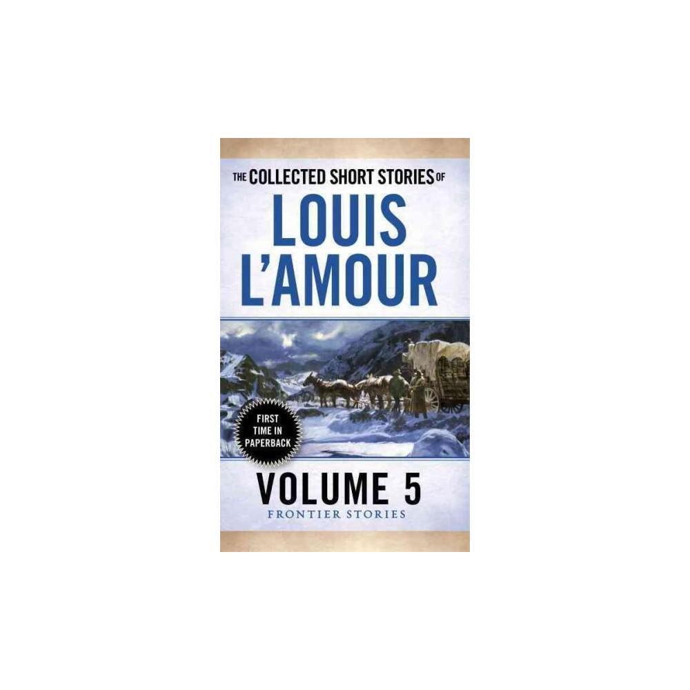 Collected Short Stories of Louis L'amour : Frontier Stories (Vol 5) (Paperback) (Louis L'Amour)