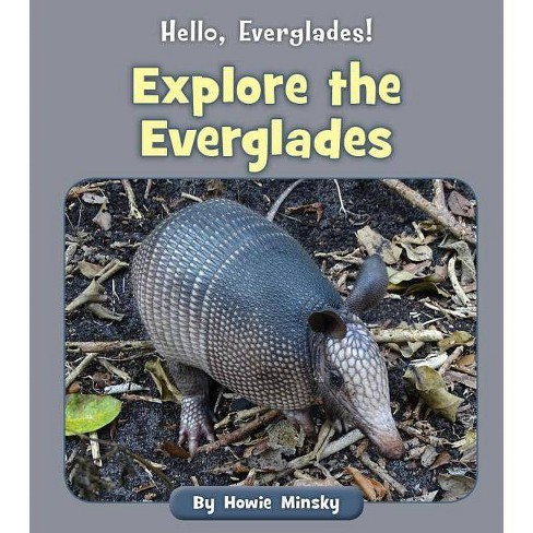 Explore the Everglades - (Hello, Everglades!) by  Howie Minsky (Paperback) - image 1 of 1