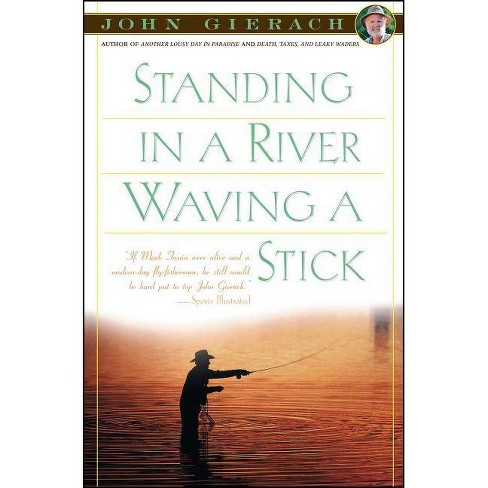 Standing in a River Waving a Stick - (John Gierach's Fly-Fishing Library) by  John Gierach (Paperback) - image 1 of 1