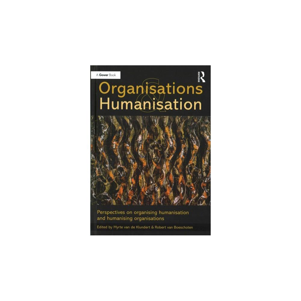 Organisations and Humanisation : Perspectives on Organising Humanisation and Humanising Organisations