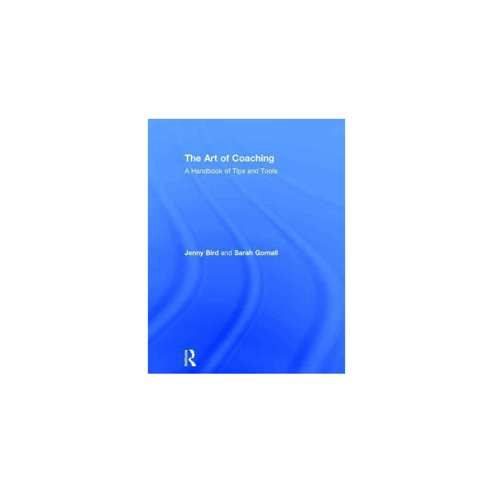 Art of Coaching : A Handbook of Tips and Tools (Hardcover) (Jenny Bird & Sarah Gornall)