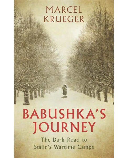 Babushka's Journey : The Dark Road to Stalin's Wartime Camps (Hardcover) (Marcel Krueger) - image 1 of 1