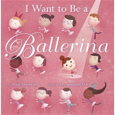 I Want to Be a Ballerina - by  Anna Membrino (Hardcover) - image 1 of 1