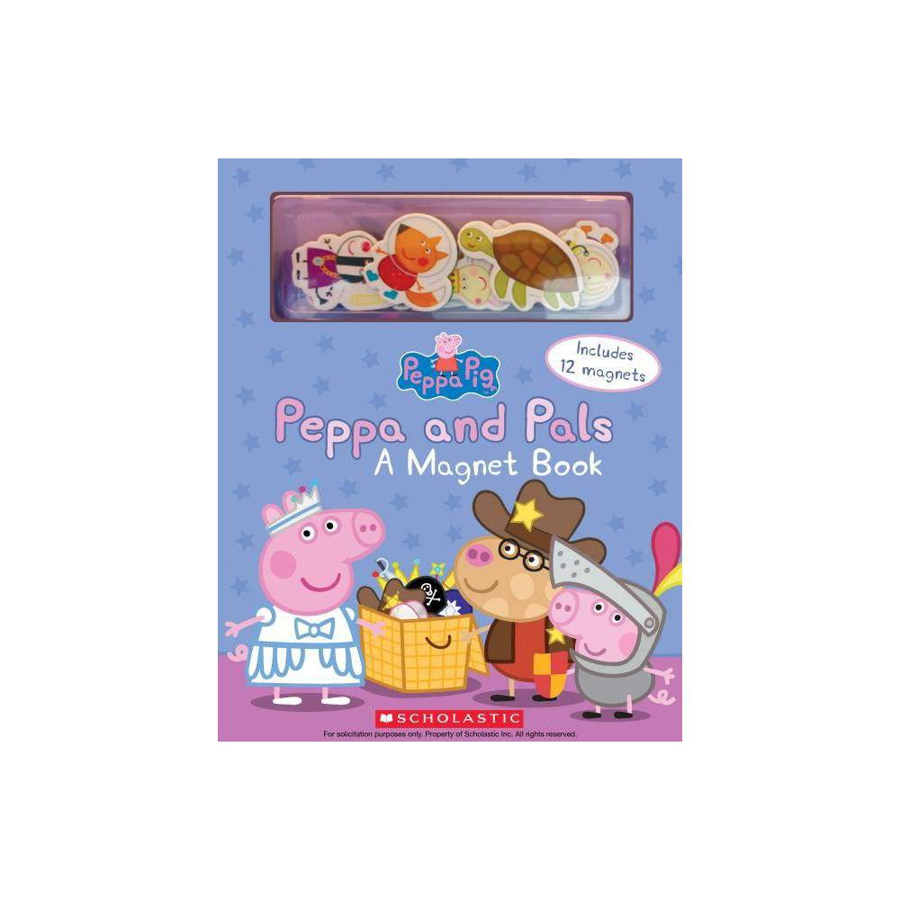 Peppa And Pals A Magnet Book Peppa Pig Hardcover By Scholastic