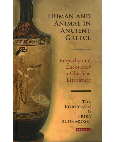 Human and Animal in Ancient Greece : Empathy and Encounter in Classical Literature (Hardcover) (Tua - image 1 of 1