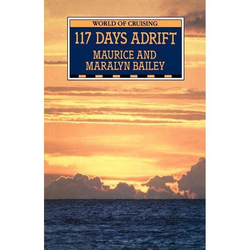 117 Days Adrift - by  Maurice Bailey & Maralyn Bailey (Paperback) - image 1 of 1