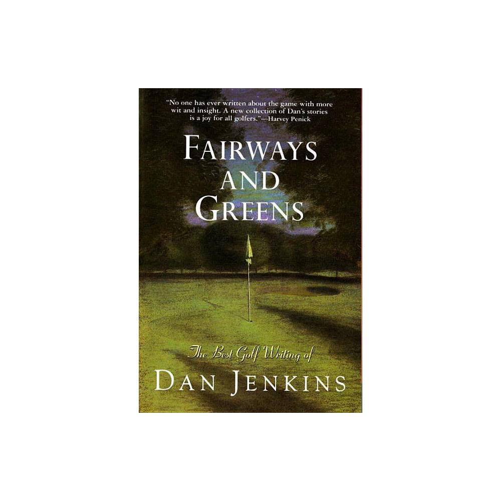 Fairways and Greens - by Dan Jenkins (Paperback) 'Tell me about plumbing, fine. Tell me about carpentry, terrace gardening, the timer on VCRs. Go ahead and explain cellophane. Tell me about all of these things, but don't try to tell me about golf, okay? Golf I know.' After four decades of covering golf - not to mention, as he puts it, 'playing scratch from the blues and gambling for my own money when I didn't have any' - Dan Jenkins definitely knows golf. He may, in fact, know the game better than anyone on the planet, and when it comes to writing about it he's the acknowledged grand master. Now, in this long-awaited collection, he brings together his best writing on the game, from serious pieces on timeless classics like the 1954 Masters and the 1960 Open to humorous takes on everything from 'The Best Things in Golf' (the best bar is Club Xix in the Pebble Beach Lodge) to the most annoying: 'A man who knows his exact slope, ' 'Shorts and anklets, ' and 'The 23-handicapper who goes out in 37.' Jenkins also lends his sage advice on what to avoid when taking up the game after a ten-year layoff: 'It's no big secret that the game of golf requires grave concentration to be played decently, so it is not altogether to your advantage while you're standing over a 5-iron shot to be thinking, 'I've got to remember to get some Freon in the Toyota.'' With a cast that includes everyone from Hogan, Palmer, and Nicklaus to all of the lurkers and spoilers on the Pga tour, Fairways and Greens is a timeless addition to great golf literature and will surely be embraced by anyone with even the slightest passion for the game of golf.
