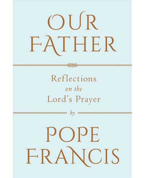 Our Father : Reflections on the Lord's Prayer -  by Pope Francis (Hardcover) - image 1 of 1
