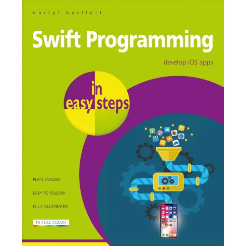 Swift Programming in Easy Steps : Develop Ios Apps -  by Darryl Bartlett (Paperback) - image 1 of 1