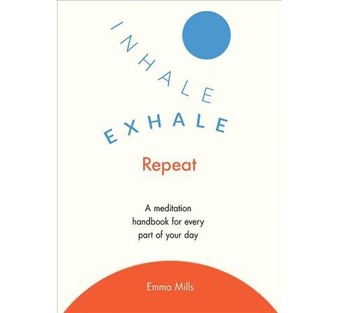Inhale, Exhale, Repeat : A Mindfulness Handbook for Every Part of Your Day (Paperback) (Emma Mills) - image 1 of 1