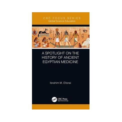 A Spotlight on the History of Ancient Egyptian Medicine - by Ibrahim M   Eltorai (Hardcover)