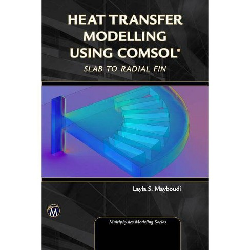 Heat Transfer Modelling Using Comsol - (Multiphysics Modeling) by  Layla S Mayboudi (Hardcover) - image 1 of 1