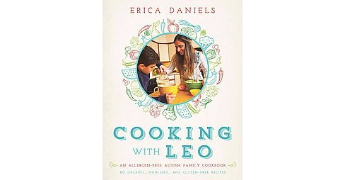Cooking with Leo : An Allergen-Free Autism Family Cookbook (Hardcover) (Erica Daniels) - image 1 of 1