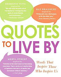 Quotes to Live by : Words That Inspire Those Who Inspire Us (Paperback)