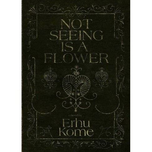 Not Seeing Is A Flower - by  Erhu Kome (Paperback) - image 1 of 1