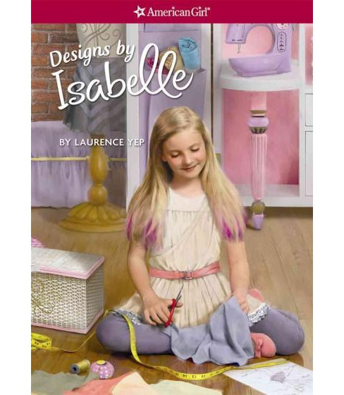 Designs by Isabelle (Paperback) by Laurence Yep - image 1 of 1