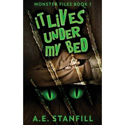 It Lives Under My Bed - (The Monster Files) Large Print by  A E Stanfill (Hardcover)