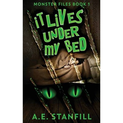 It Lives Under My Bed - (The Monster Files) Large Print by  A E Stanfill (Hardcover) - image 1 of 1