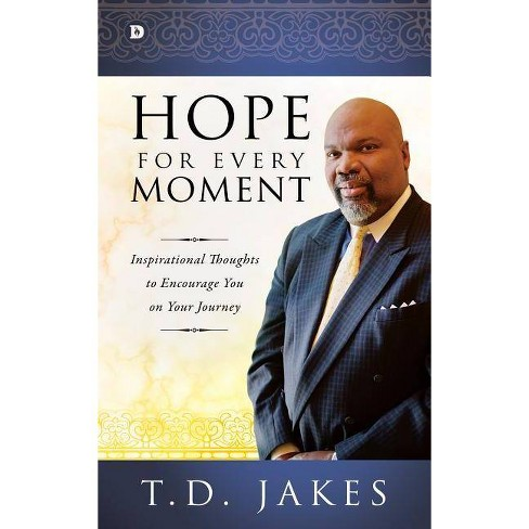 Hope for Every Moment - by T D Jakes (Hardcover)