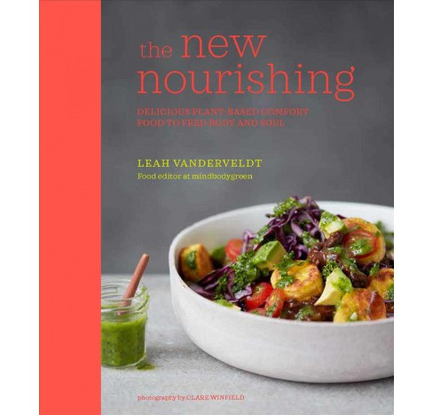New Nourishing : Delicious Plant-Based Comfort Food to Feed Body and Soul (Hardcover) (Leah Vanderveldt) - image 1 of 1