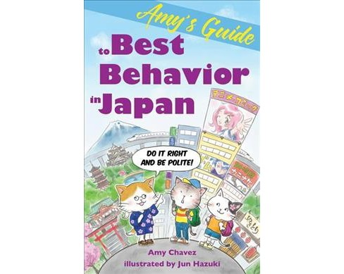 Amy's Guide to Best Behavior in Japan : Do It Right and Be Polite! -  by Amy Chavez (Paperback) - image 1 of 1