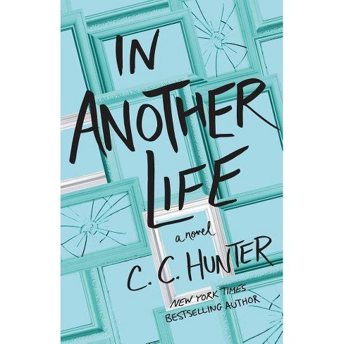 In Another Life - by  C C Hunter (Hardcover) - image 1 of 1