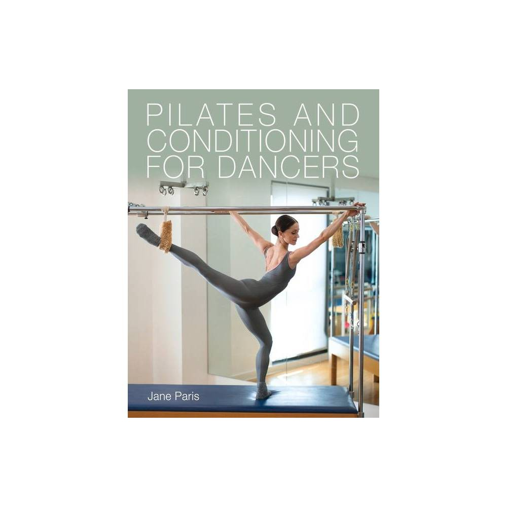 Pilates And Conditioning For Dancers By Jane Paris Paperback