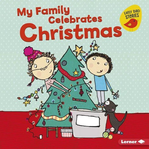 My Family Celebrates Christmas - (Holiday Time (Early Bird Stories (TM))) by  Lisa Bullard (Hardcover) - image 1 of 1