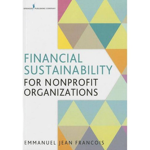 Financial Sustainability for Nonprofit Organizations - by  Emmanuel Jean Francois (Paperback) - image 1 of 1