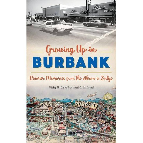Growing Up in Burbank - by  Wesley H Clark (Hardcover) - image 1 of 1