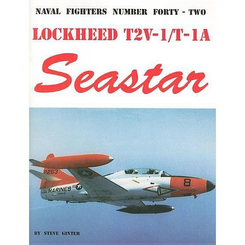 Lockheed T2V/T-1A Seastar - (Naval Fighters) by  Steve Ginter (Paperback) - image 1 of 1